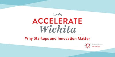 Accelerate Wichita - Why Startups and Innovation Matter