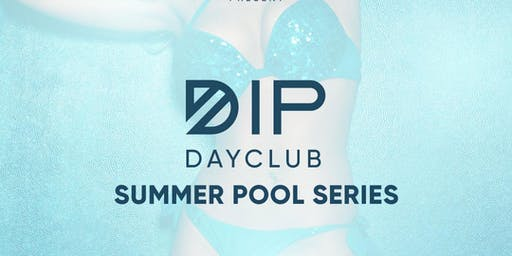 Dip DayClub Pool Party in San Diego | Sat. August 10th Artist TBA