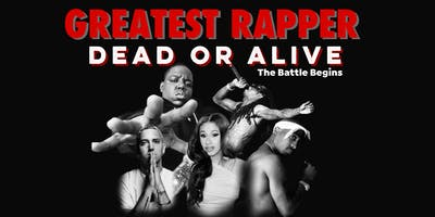 Greatest Rapper Dead or Alive  | The Battle