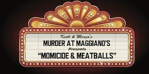 "Murder at Maggiano's presents ""Momicide & Meatball's"""