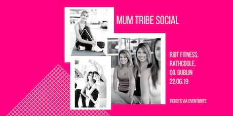 Mum Tribe Social Dublin - Strong Mums @ Riot Fitness Rathcoole tickets