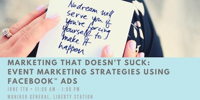 Marketing that Doesn't Suck: Event Marketing Strategies Using Facebook™ Ads