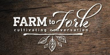 2019 Farm to Fork Cultivating Conversations