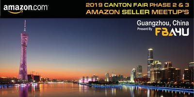 Amazon Sellers Meetup - Canton Fair - Phase 2 - Friday 25th Oct - FREE EVENT