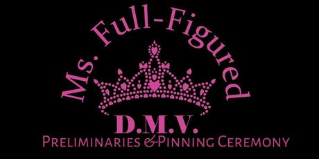 3rd Annual Ms. Full-Figured D.M.V. Preliminaries & Pinning Ceremony  tickets