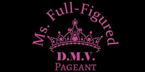 """3rd Annual Ms. Full-Figured D.M.V. Pageant """" The Year..."""