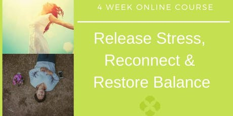 Release Stress, Reconnect, Restore Balance - 4 week online course tickets