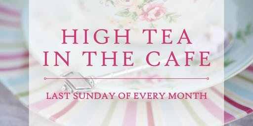 High Tea in the Cafe - 29th September 2019