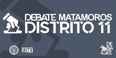 Debate Matamoros Decide / Distrito 11