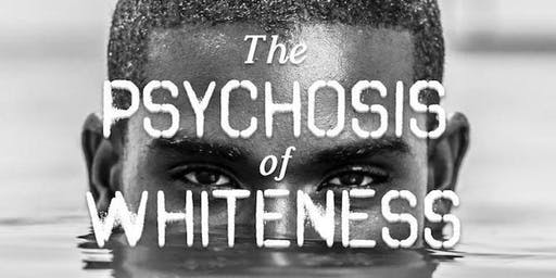The Psychosis of Whiteness screening + director Q&A
