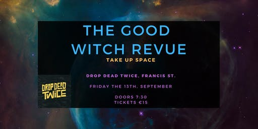 The Good Witch Revue: Take Up Space