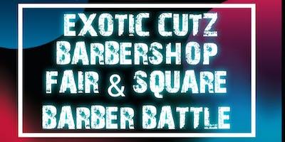 EXOTIC CUTZ  FAIR & SQUARE BARBER BATTLE