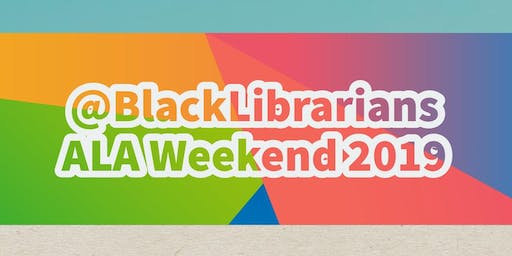 @BlackLibrarians ALA Weekend 2019
