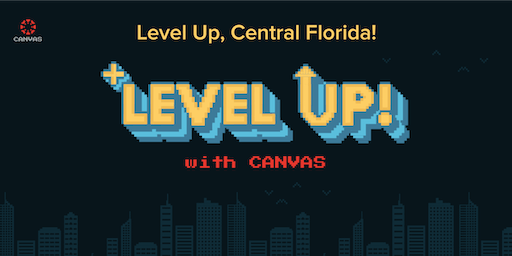 Canvas Presents: Level Up, Central Florida!