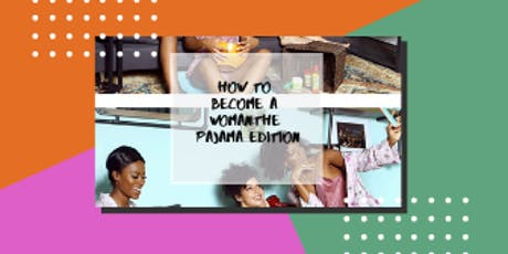 How to become a woman: Pajama Edition tickets