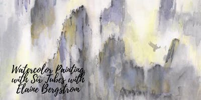 Watercolor Painting with Six Tubes with Elaine Bergstrom Begins