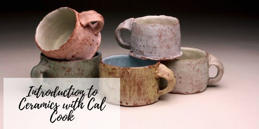 Introduction to Ceramics with Cal Cook Begins