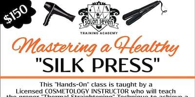 "Mastering a Healthy ""SILK PRESS"" Class"