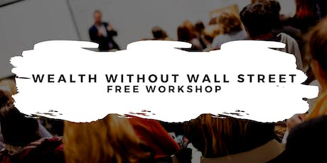 Wealth Without Wall Street - Free Workshop tickets