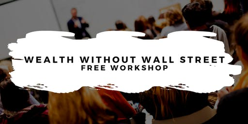 Wealth Without Wall Street - Free Workshop