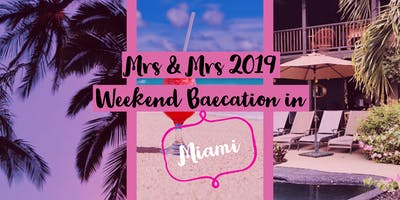 Mrs & Mrs 2019 BaeCation