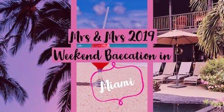 Mrs & Mrs 2019 Miami BaeCation tickets
