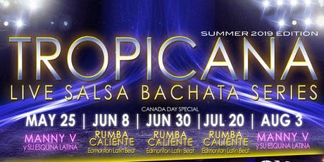 Tropicana Live Salsa Bachata Series - Summer 2019 tickets