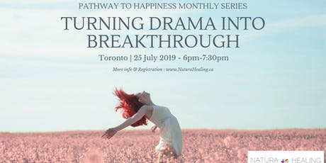 PATHWAY TO HAPPINESS #1 : Turning drama into breakthrough tickets