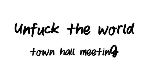 unfuck the world - town hall meeting berlin