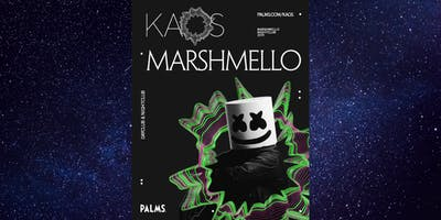 MARSHMELLO @ KAOS NIGHTCLUB FREE SHOW! 7.19 GUESTLIST - EACH MAN NEEDS LADY