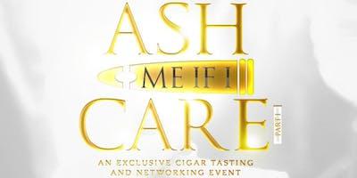 Ash Me If I Care Part I
