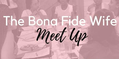 The Bona Fide Wife Meet Up