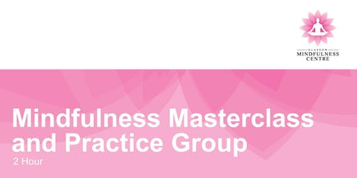 MINDFULNESS MASTER CLASS AND PRACTICE GROUP FRIDAY 02/08/2019
