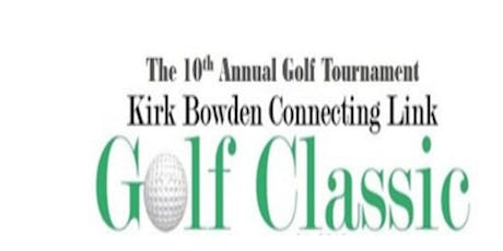 10th Annual Kirk Bowden Connecting Link Golf Classic  tickets