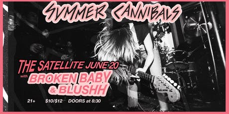 Summer Cannibals with Broken Baby and Blushh tickets