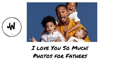 I Love U So Much! Photos For Fathers