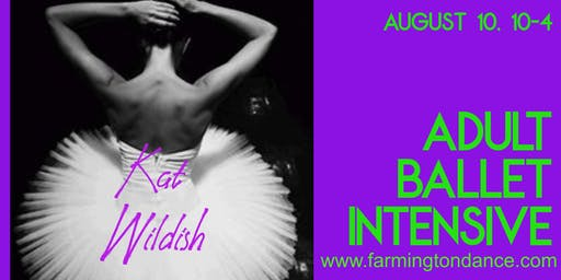 ADULT BALLET INTENSIVE with KAT WILDISH