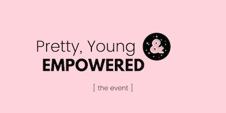 Pretty, Young & EMPOWERED tickets