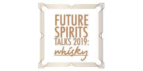 Future Spirits Talks 2019: Scotch Whisky tickets