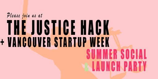 Justice Hack + Vancouver Startup Week Summer Social & Launch Party