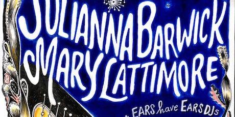 Julianna Barwick + Mary Lattimore (USA) + Ears Have Ears DJs tickets