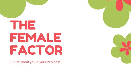 The Female Factor - Future-Proof You & Your Business