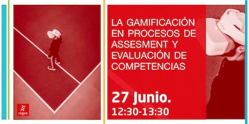 La Gamificación en procesos de assesment y evaluación de competencias