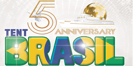 Tent Brasil -  5 year anniversary  tickets