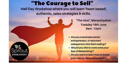 The Courage to Sell - Utilising Heart-based, authentic Sales Strategies & Skills