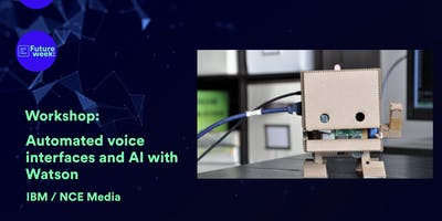 Future Week; Workshop on automated voice interfaces and AI with Watson