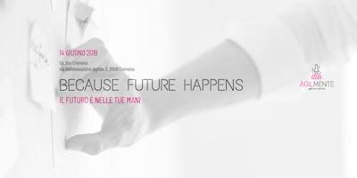 BECAUSE FUTURE HAPPENS - Il futuro è nelle tue mani