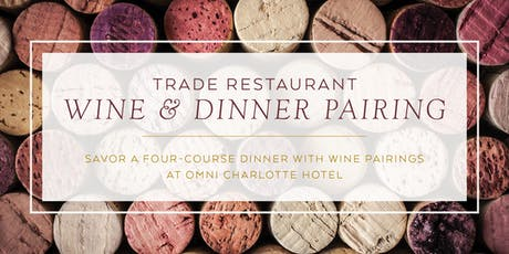 Wine Dinner Pairing at the Omni Charlotte Hotel's Trade Restaurant tickets