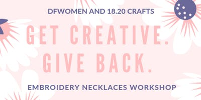 DFWomen and 18.20 Crafts' Embroidery Necklaces Workshop and Benefit