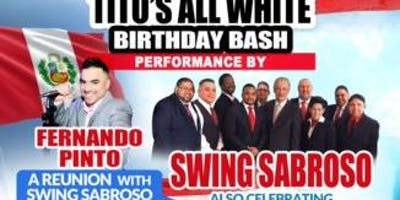 TITO'S ALL WHITE BIRTHDAY BASH WITH SWING SABROSO SPECIAL GUEST FERNANDO PINTO